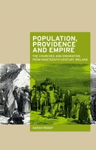Population, providence and empire: The churches and emigration from nineteenth-century Ireland by Sarah Roddy