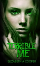 Terrible Me by Elizabeth A Cooper