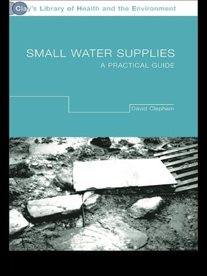 Small Water Supplies A Practical Guide