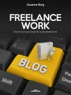 Freelance Work: How to turn your blog into a job-related tool by Suzanne Borg
