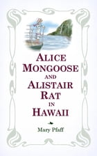 """Alice Mongoose and Alistair Rat in Hawaii: The Classic Children's Picture Book by Mary Pfaff, """"The Beatrix Potter of Hawaii."""" by Mary Pfaff"""