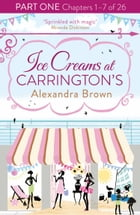 Ice Creams at Carrington's: Part One, Chapters 1–7 of 26 by Alexandra Brown