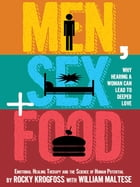 Men, Sex + Food: Why Hearing a Woman Can Lead to Deeper Love by William Maltese
