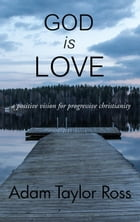 God is Love: A Positive Vision for Progressive Christianity