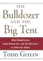 The Bulldozer and the Big Tent: Blind Republicans, Lame Democrats, and the Recovery of American…