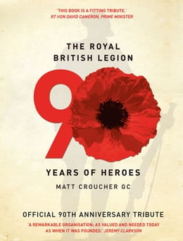 Book The Royal British Legion: 90 Years of Heroes by Matt Croucher