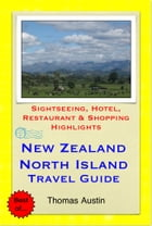 New Zealand, North Island Travel Guide - Sightseeing, Hotel, Restaurant & Shopping Highlights (Illustrated) by Thomas Austin