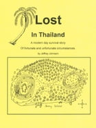 Lost in Thailand: A modern day survival story of fortunate and unfortunate circumstances by Jeffrey Johnson