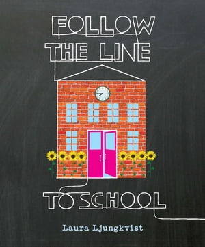 Follow the Line to School by Laura Ljungkvist