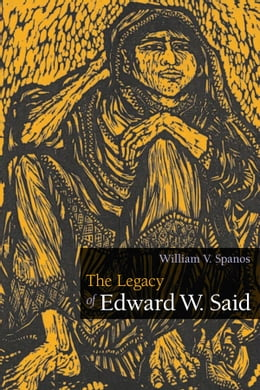 Book The Legacy of Edward W. Said by William V. Spanos