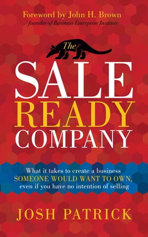 The Sale Ready Company: What it takes to create a business someone would want to own, even if you have no intention of selling