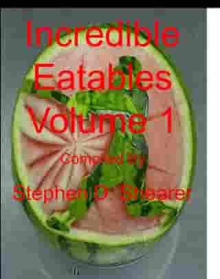 Incredible Eatables Volume 1 by Stephen Shearer