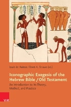 Iconographic Exegesis of the Hebrew Bible / Old Testament: An Introduction to Its Theory, Method, and Practice by Brent A. Strawn