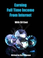 Earning Full time Income From the Internet with $0 Cost by Elsy Chapman