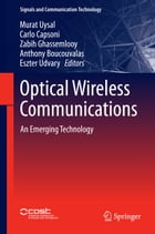 Optical Wireless Communications: An Emerging Technology by Murat Uysal