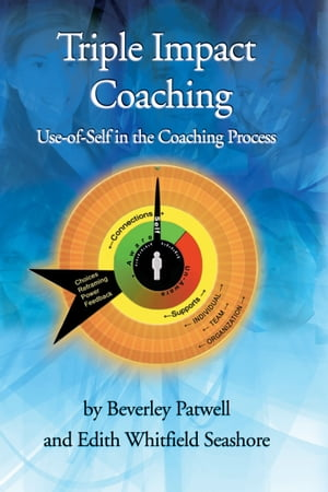 Triple Impact Coaching: Use-of-Self in the Coaching Process by Beverley Patwell