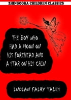 The Boy Who Had A Moon On His Forehead And A Star On His Chin by Joseph Jacobs