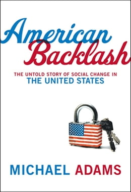 Book American Backlash: The Untold Story Of Social Change In The United States by Michael Adams
