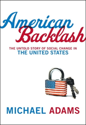 American Backlash: The Untold Story Of Social Change In The United States by Michael Adams