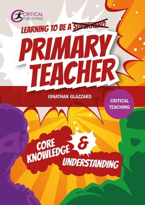Learning to be a Primary Teacher: Core Knowledge and Understanding by Jonathan Glazzard