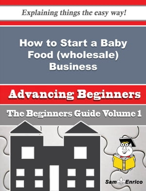 How to Start a Baby Food (wholesale) Business (Beginners Guide)