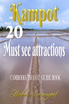 Kampot: 20 Must see attractions (Cambodia Travel Guide Book)