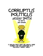 Corruptus Politicus: A Shallow Man's Quest For Wealth & Self Importance In A PC World. by Jack Camarda