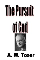 The Pursuit of God by A. W. Tozer