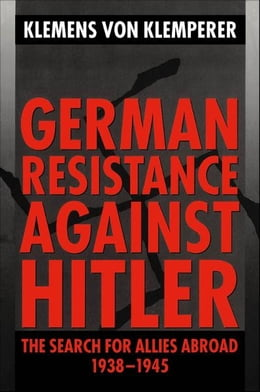 Book German Resistance against Hitler: The Search for Allies Abroad 1938-1945 by Klemens von Klemperer