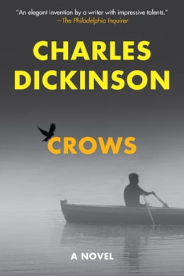 Book Crows: A Novel by Charles Dickinson