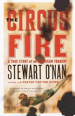 Book The Circus Fire: A True Story of an American Tragedy by Stewart O'Nan