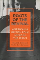 Roots of the Revival: American and British Folk Music in the 1950s by Ronald D Cohen