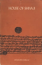 House of Shivaji: Studies and Documents on Maratha History: Royal Period by Jadunath Sarkar
