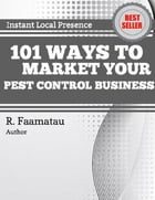 101 Ways to Market Your Pest Control Business by R. Faamatau