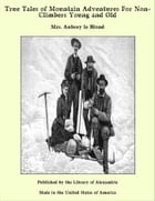 True Tales of Mountain Adventures For Non-Climbers Young and Old by Mrs. Aubrey le Blond