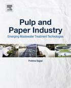Pulp and Paper Industry: Emerging Waste Water Treatment Technologies by Pratima Bajpai