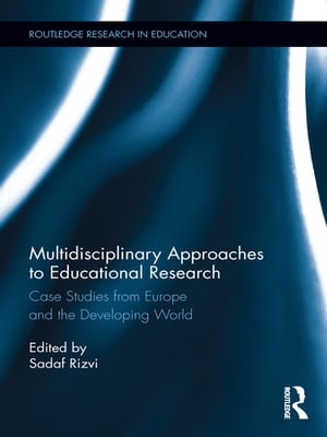 Multidisciplinary Approaches to Educational Research Case Studies from Europe and the Developing World