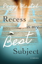 Recess Is My Best Subject by Peggy Mastel