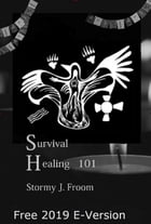 Survival Healing 101: 2019 Edition by Stormy Froom