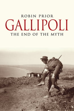 Book Gallipoli: The End of the Myth by Robin Prior
