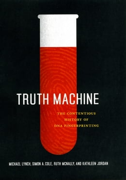 Book Truth Machine: The Contentious History of DNA Fingerprinting by Michael Lynch