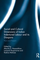 Social and Cultural Dimensions of Indian Indentured Labour and its Diaspora: Past and Present