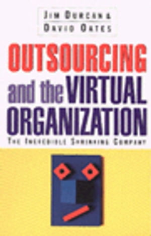 Outsourcing and the Virtual Organization The Incredible Shrinking Company