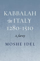 Kabbalah in Italy, 1280-1510: A Survey by Moshe Idel