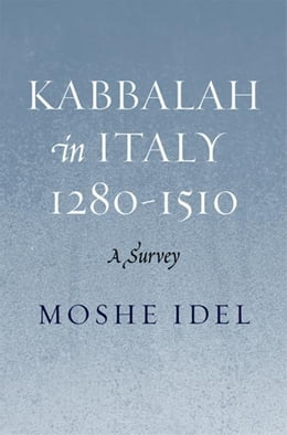 Book Kabbalah in Italy, 1280-1510: A Survey by Moshe Idel
