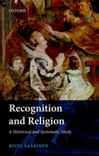 Recognition and Religion: A Historical and Systematic Study by Risto Saarinen