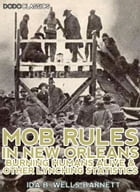 Mob Rules In New Orleans: Robert Charles And His Fight To Death, The Story Of His Life; Burning…