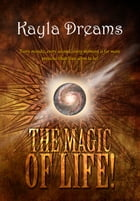 The Magic of Life by Kayla Dreams