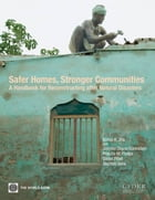 Safer Homes, Stronger Communities : A Handbook For Reconstructing After Natural Disasters by Jha Abhas K.