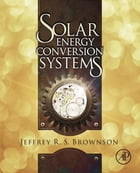 Solar Energy Conversion Systems by Jeffrey R. S. Brownson